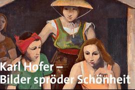 """Ein Gemälde zeigt vier Frauen, ein halb verdeckt im Hintergrund. Eingeblendet ist mit weißen Lettern der Satz """"Karl Hofer – Bilder spröder Schönheit""""."""