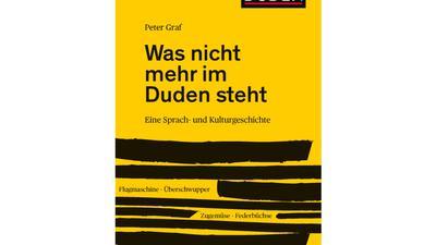 """Das Cover des Buches """"Was nicht mehr im Duden steht. Eine Sprach- und Kulturgeschichte"""" von Peter Graf."""